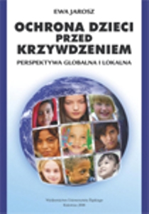"""Ewa Jarosz """"Ochrona dzieci przedkrzywdzeniem. Perspektywa globalna ilokalna"""""""